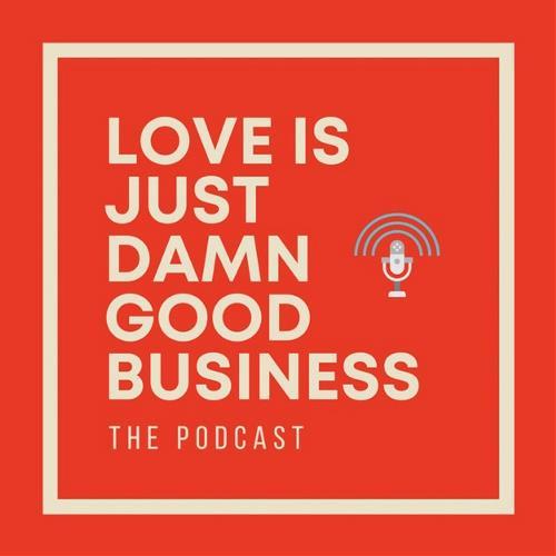 Love Is Just Damn Good Business